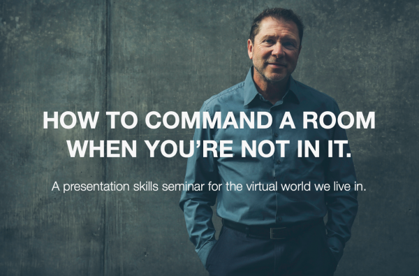 How to command a room when you're not in it. A presentation skills seminar for the virtual world we live in.